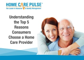 The Top 5 Reasons Consumers Choose a Home Care Provider