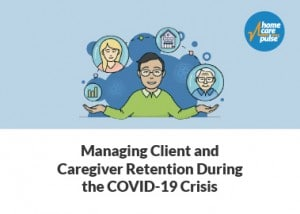 Managing Client and Caregiver Retention During COVID-19 Resource Library