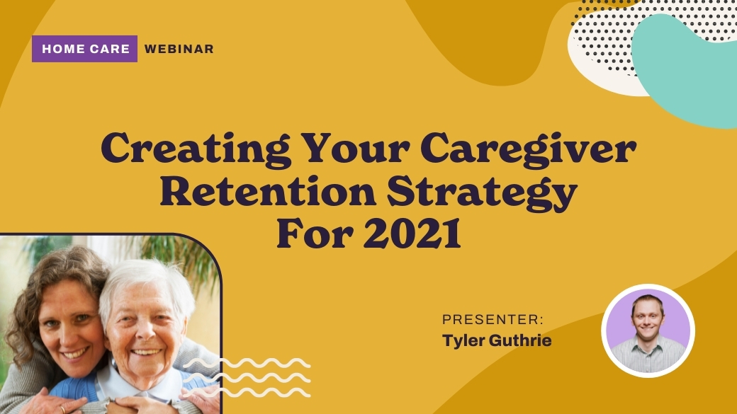 Creating Your Caregiver Retention Strategy For 2021