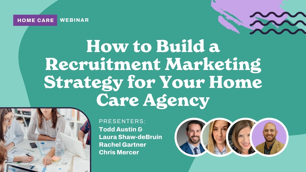 How to Build a Recruitment Marketing Strategy for Your Home Care Agency