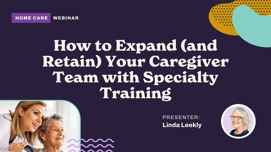 How to Expand (and Retain) Your Caregiver Team with Specialty Training