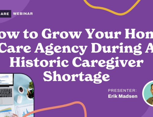 How to Grow Your Home Care Agency During A Historic Caregiver Shortage