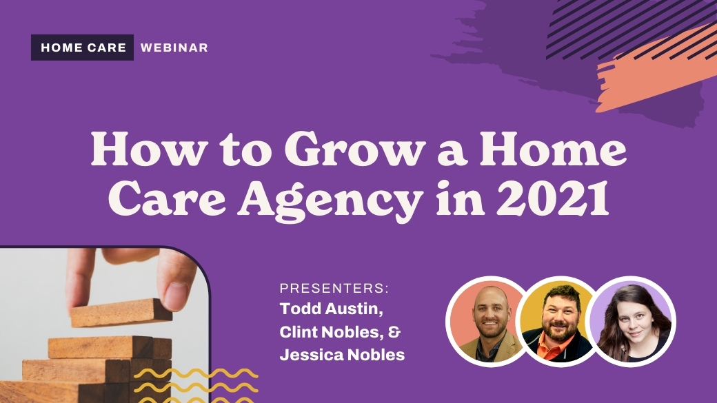 How to Grow a Home Care Agency in 2021