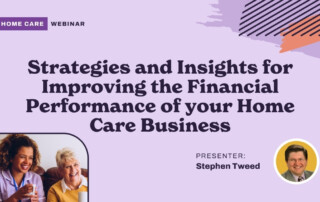 Strategies and Insights for Improving the Financial Performance of your Home Care Business