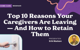 Top 10 Reasons Your Caregivers Are Leaving and How to Retain Them
