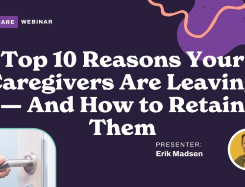 Top 10 Reasons Your Caregivers Are Leaving — And How to Retain Them